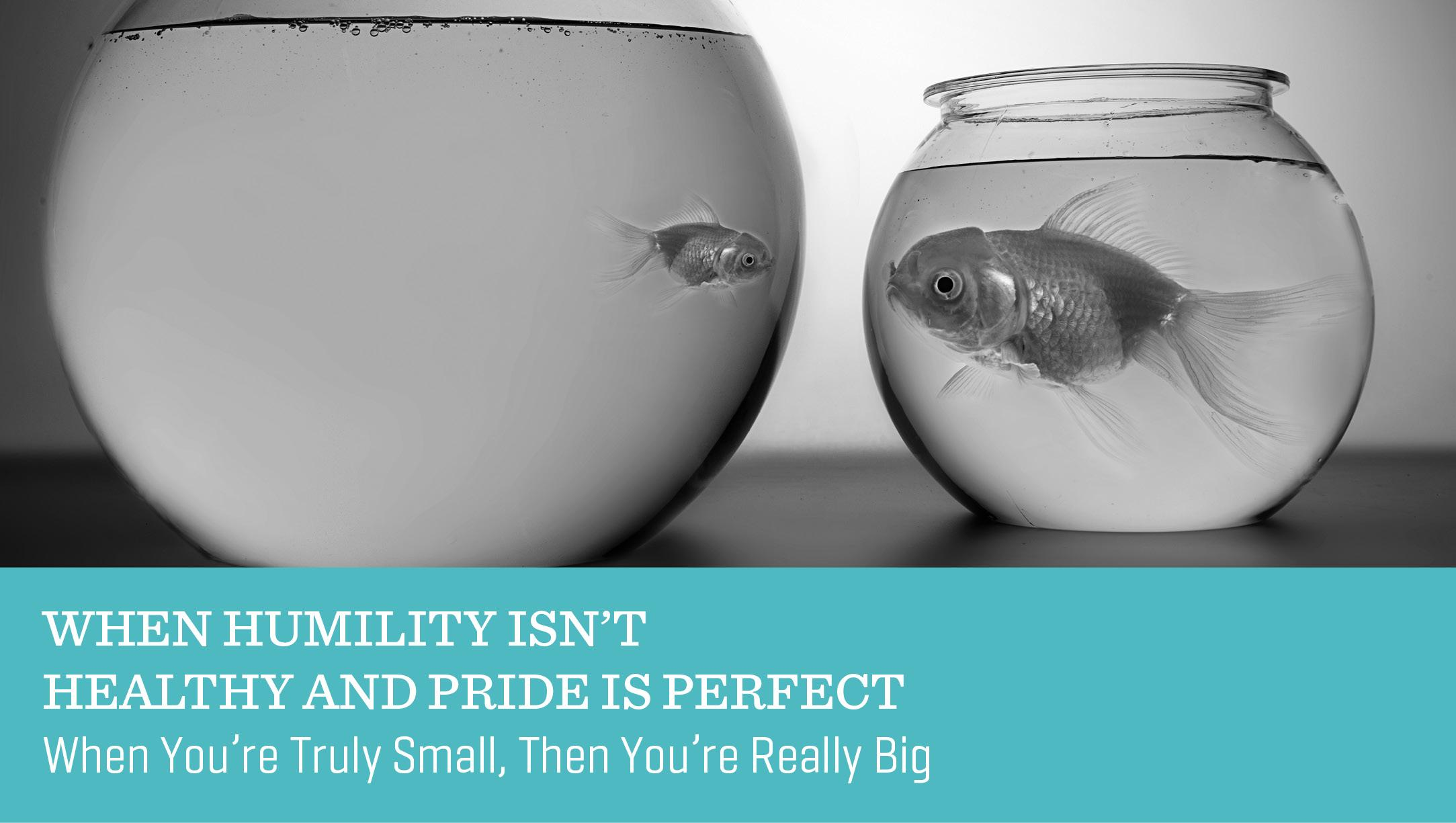 When Humility Isn't Healthy and Pride Is Perfect