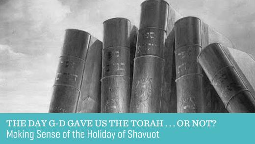 The Day G-d Gave Us the Torah . . . Or Not?