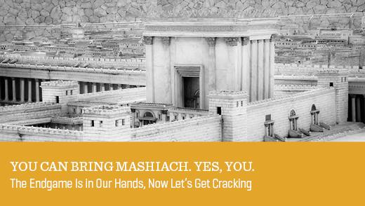 You Can Bring Mashiach. Yes, You.