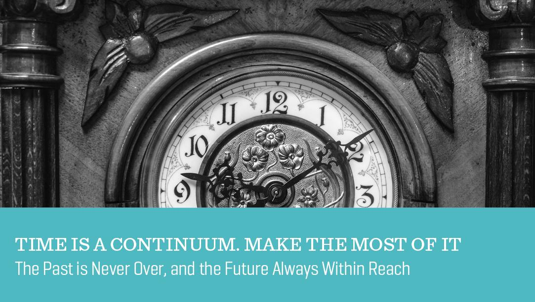 Time is a Continuum. Make the Most of It