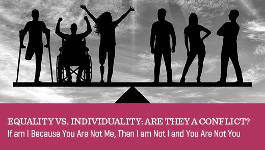 Equality vs. Individuality: Are They a Conflict?