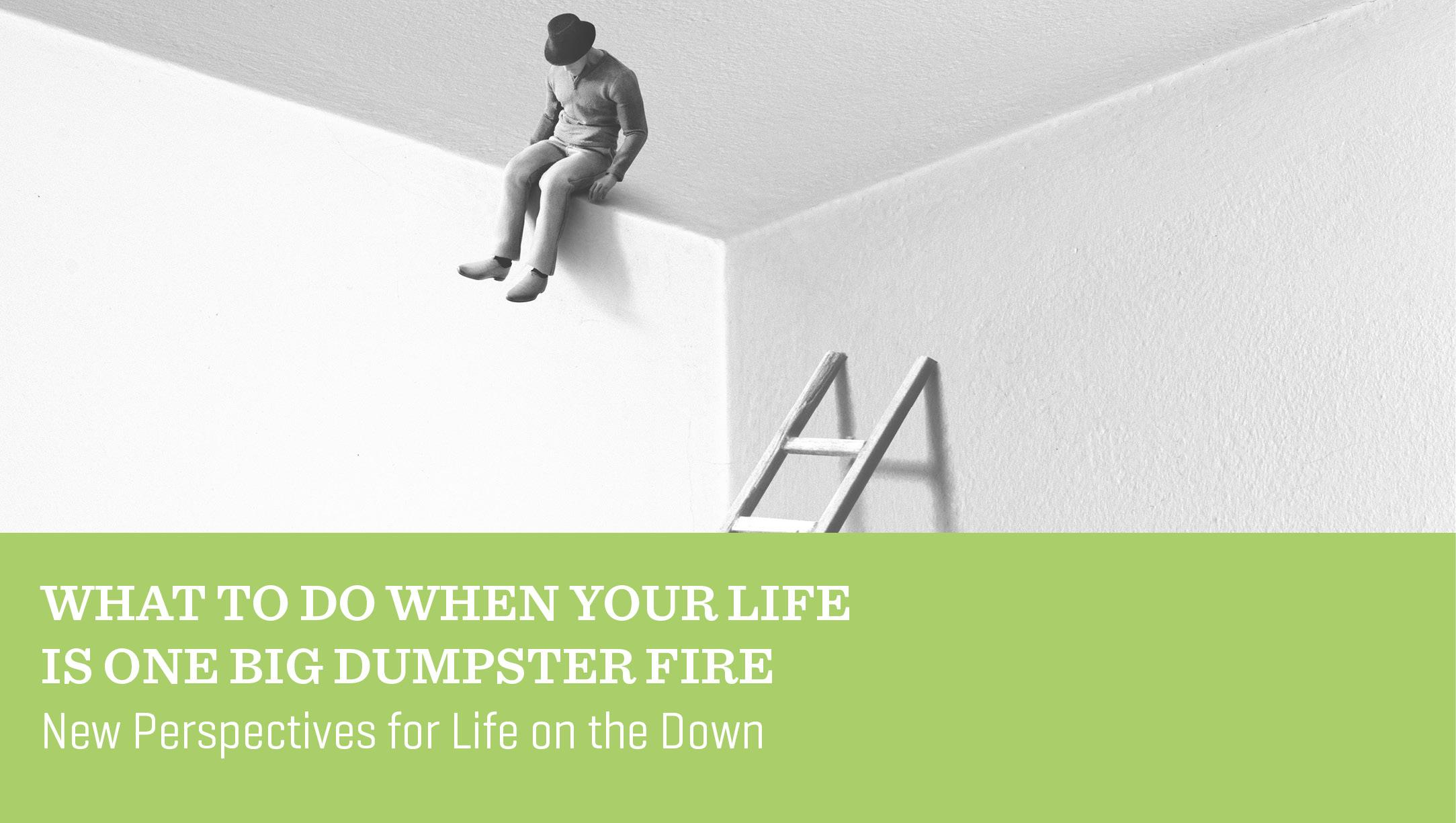 What to Do When Your Life Is One Big Dumpster Fire