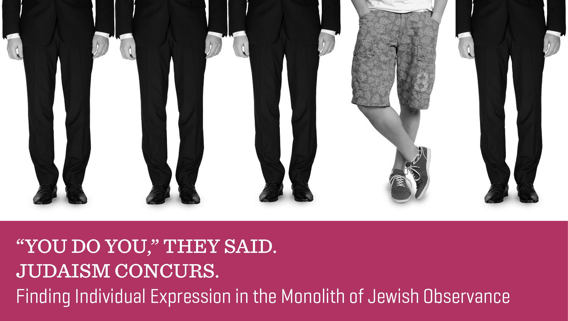 """You Do You,"" They Said. Judaism Concurs."