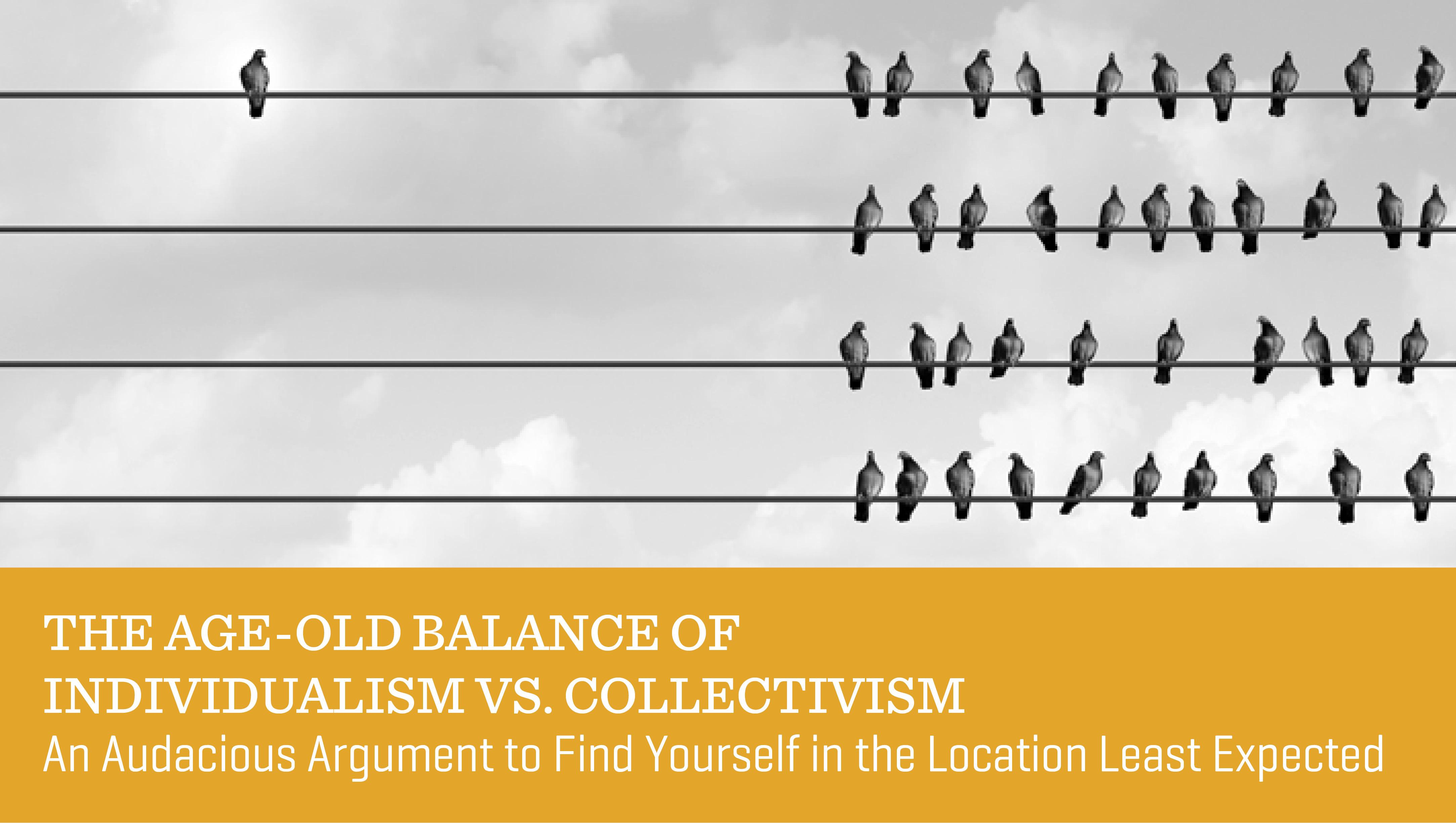 The Age-Old Balance of Individualism vs. Collectivism