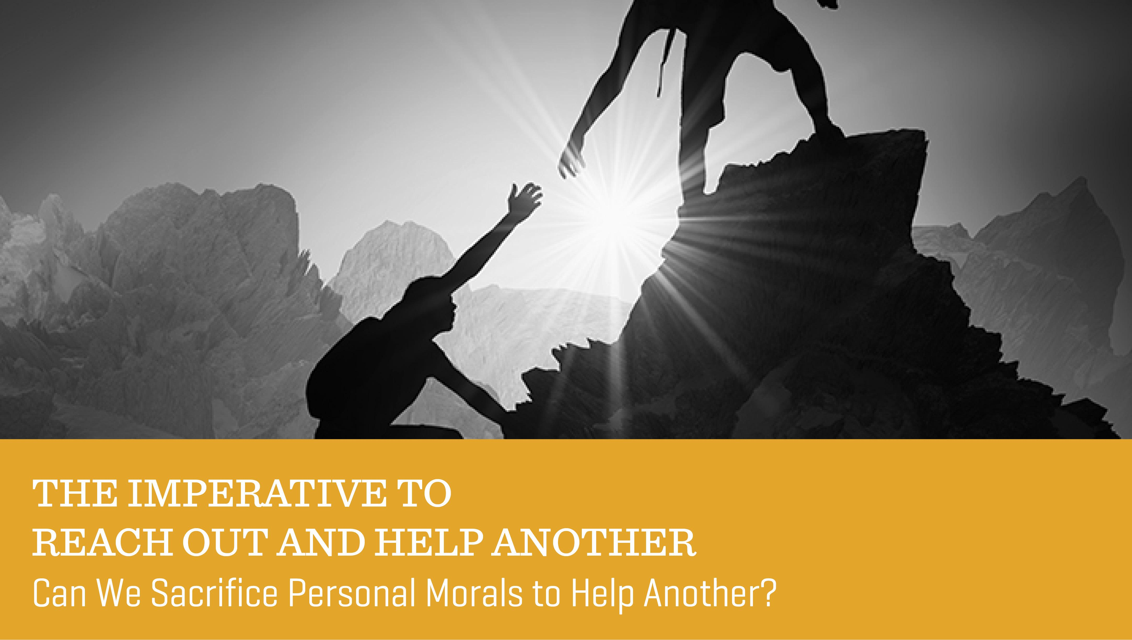 The Imperative to Reach Out and Help Another
